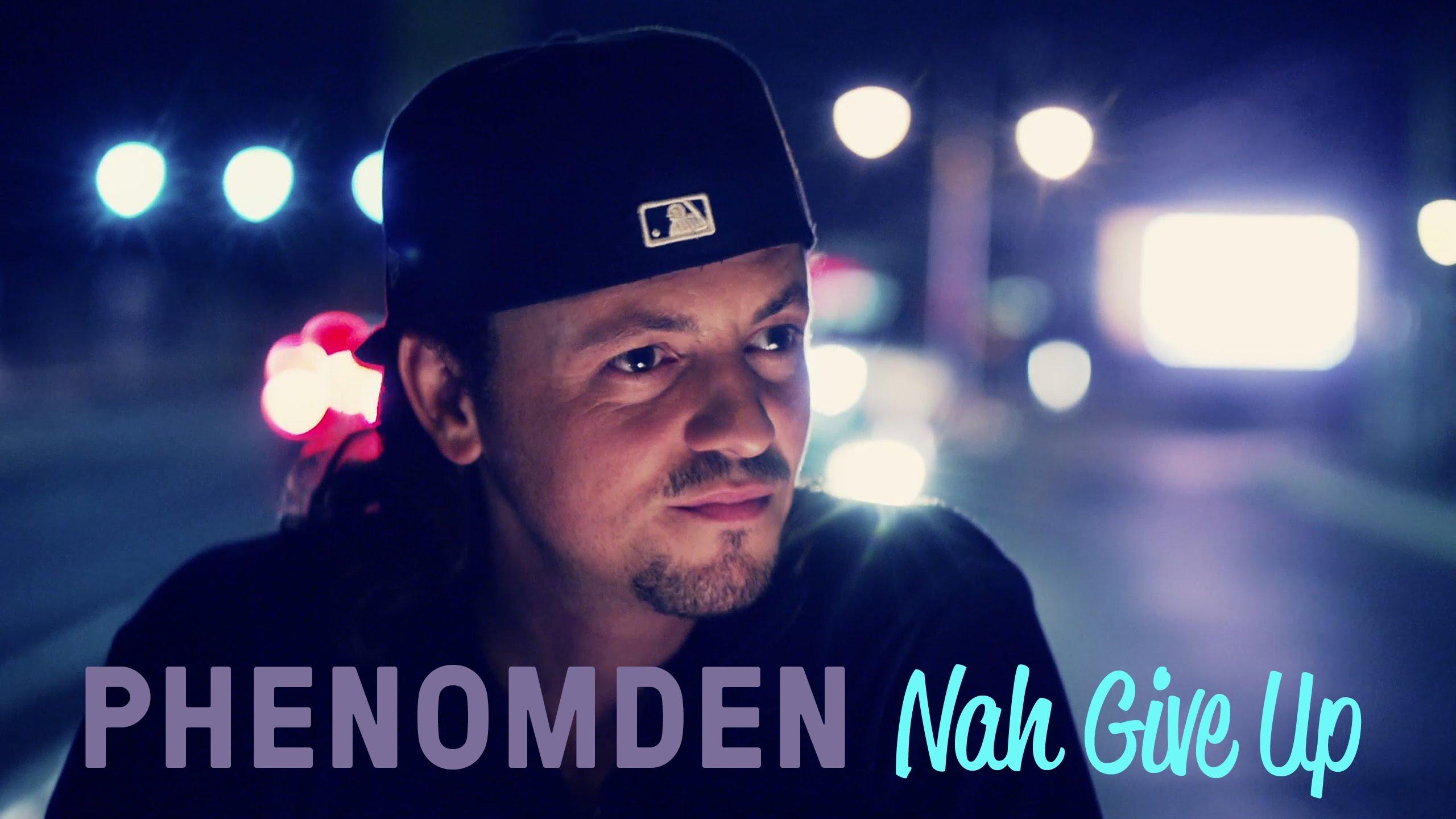 Phenomden - Nah Give Up [3/2/2016]