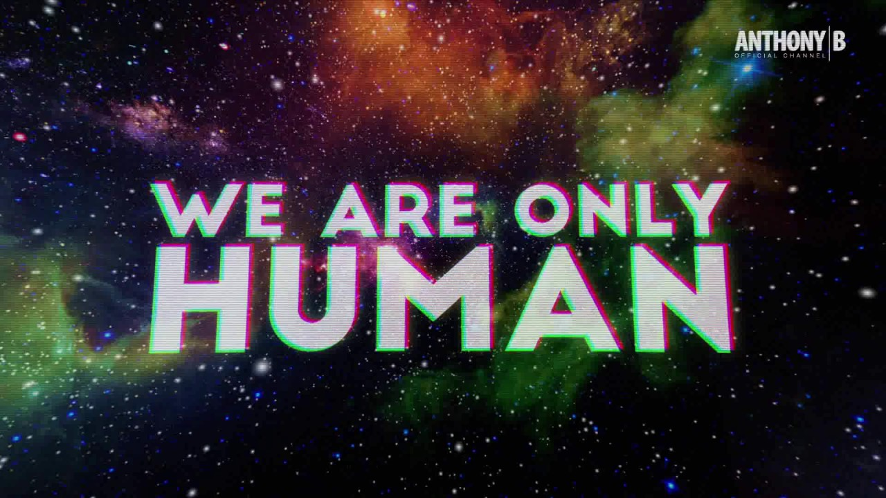 Anthony B - We Are Only Human Lyric Video) [6/19/2017]