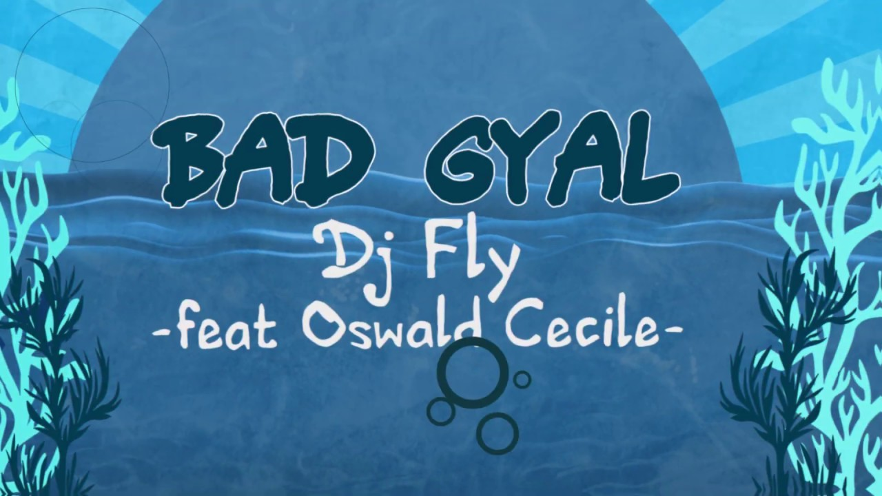 Dj Fly feat. Oswald & Ce'Cile - Bad Gyal (Lyric Video) [5/3/2019]