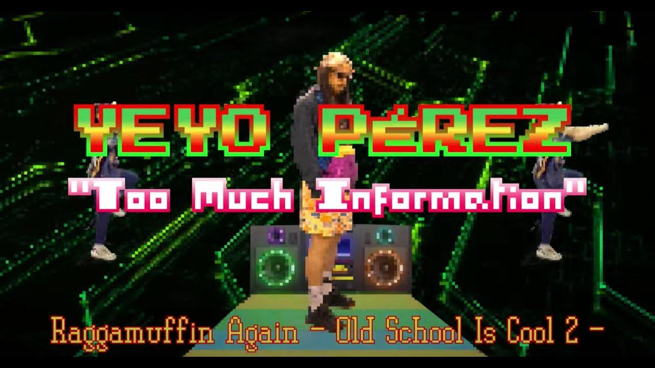 Yeyo Perez - Too Much Information [7/31/2020]