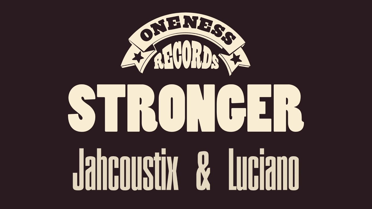 Jahcoustix feat. Luciano - Stronger (Lyric Video) [2/21/2019]