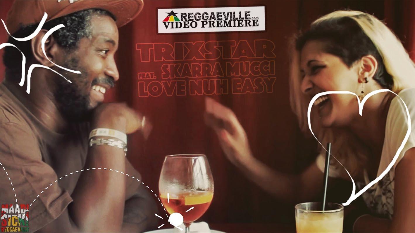 TriXstar feat. Skarra Mucci - Love Nuh Easy [4/29/2016]