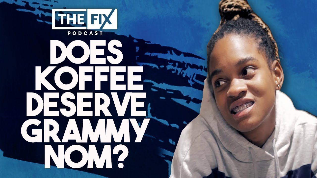 Does Koffee Deserve Grammy Nomination? (Fix Podcast) [11/29/2019]