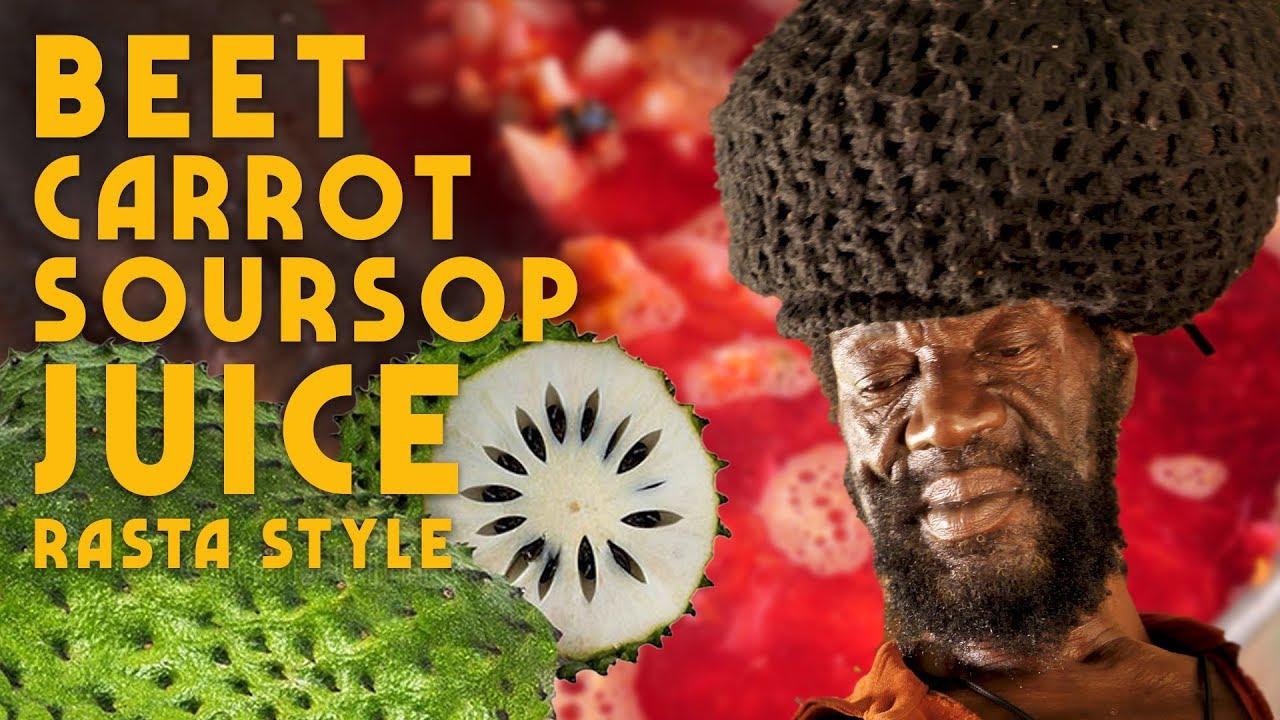 Ras Kitchen - Beet, Carrot & Soursop Juice! (Rasta Style) [8/16/2019]