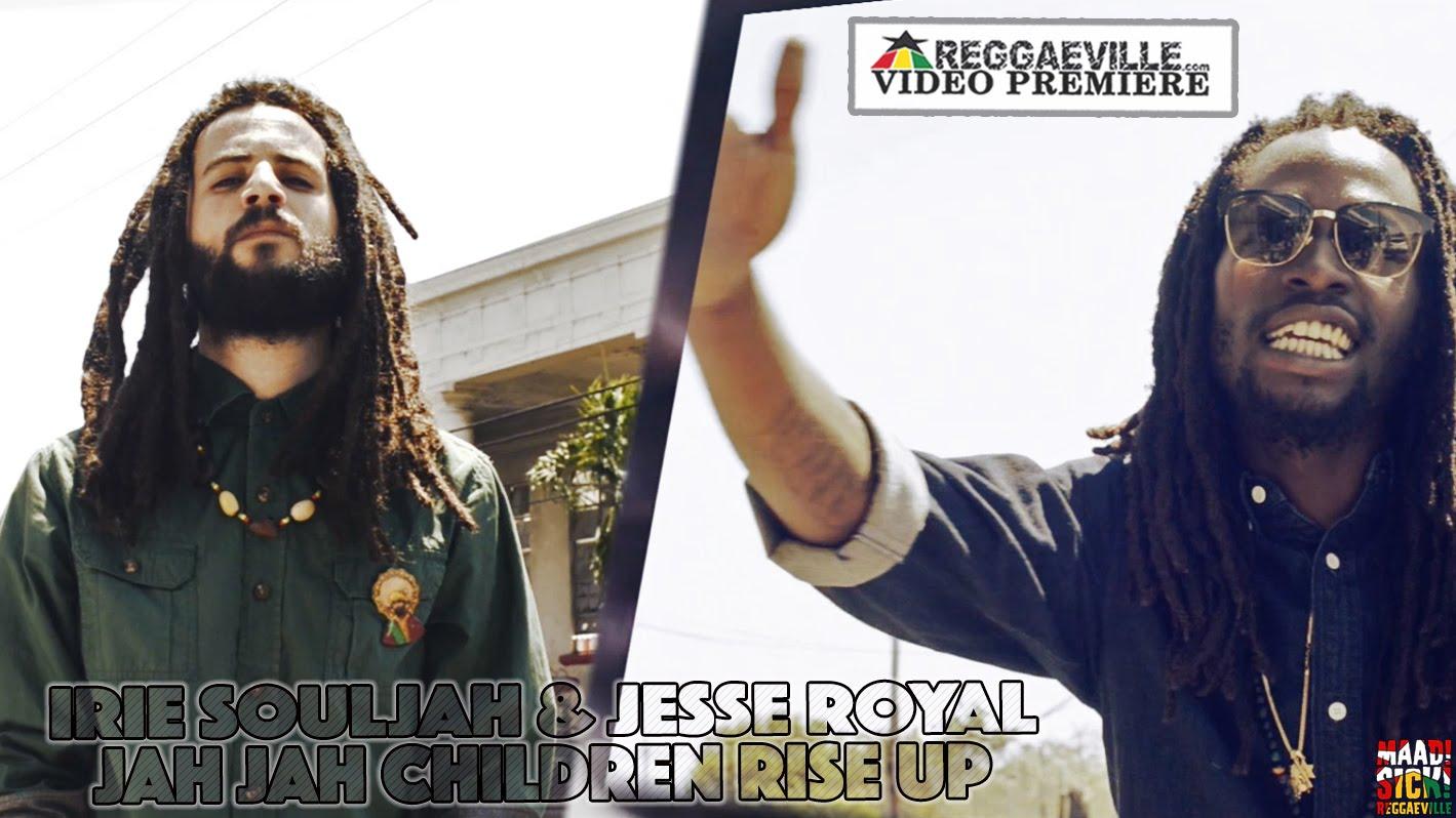 Irie Souljah & Jesse Royal - Jah Jah Children Rise Up [5/18/2016]